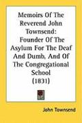 Memoirs of the Reverend John Townsend: Founder of the Asylum for the Deaf and Dumb, and of the Congregational School (1831)