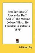 Recollections of Alexander Duff: And of the Mission College Which He Founded in Calcutta (1879)