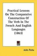 Practical Lessons on the Comparative Construction of the Verb in the French and English Languages (1863)