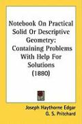 Notebook on Practical Solid or Descriptive Geometry: Containing Problems with Help for Solutions (1880)
