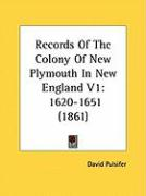 Records of the Colony of New Plymouth in New England V1: 1620-1651 (1861)