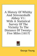 A History of Whitby and Streoneshalh Abbey V1: With a Statistical Survey of the Vicinity to the Distance of Twenty-Five Miles (1817)