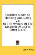 Christian Modes of Thinking and Doing V3: Or the Mystery of the Kingdom of God in Christ (1837)