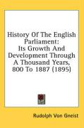 History of the English Parliament: Its Growth and Development Through a Thousand Years, 800 to 1887 (1895)