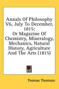 Annals of Philosophy V6, July to December, 1815: Or Magazine of Chemistry, Mineralogy, Mechanics, Natural History, Agriculture and the Arts (1815)