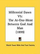 Millennial Dawn V5: The At-One-Ment Between God and Man (1899)