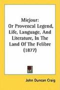 Miejour: Or Provencal Legend, Life, Language, and Literature, in the Land of the Felibre (1877)