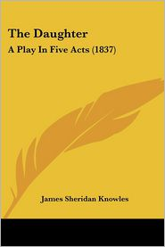 The Daughter: A Play in Five Acts (1837)