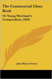 The Commercial Class Book: Or Young Merchant's Compendium (1849)