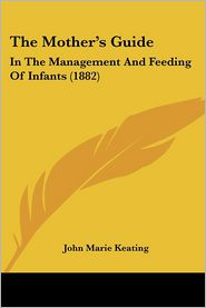 The Mother's Guide: In the Management and Feeding of Infants (1882)