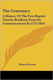 The Centenary: A History of the First Baptist Church, Bradford, from Its Commencement in 1753 (1854)