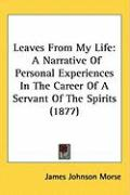 Leaves from My Life: A Narrative of Personal Experiences in the Career of a Servant of the Spirits (1877)