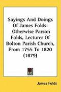 Sayings and Doings of James Folds: Otherwise Parson Folds, Lecturer of Bolton Parish Church, from 1755 to 1820 (1879)
