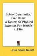 School Gymnastics, Free Hand: A System of Physical Exercises for Schools (1896)