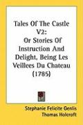 Tales of the Castle V2: Or Stories of Instruction and Delight, Being Les Veillees Du Chateau (1785)