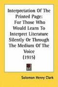 Interpretation of the Printed Page: For Those Who Would Learn to Interpret Literature Silently or Through the Medium of the Voice (1915)