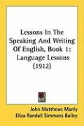 Lessons in the Speaking and Writing of English, Book 1: Language Lessons (1912)