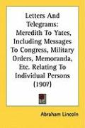 Letters and Telegrams: Meredith to Yates, Including Messages to Congress, Military Orders, Memoranda, Etc. Relating to Individual Persons (19