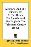 King Eric and the Outlaws V1: Or the Throne, the Church, and the People in the Thirteenth Century (1843)