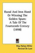 Raoul and Iron Hand or Winning the Golden Spurs: A Tale of the Fourteenth Century (1898)