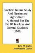 Practical Nature Study and Elementary Agriculture: A Manual for the Use of Teachers and Normal Students (1909)