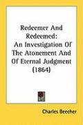 Redeemer and Redeemed: An Investigation of the Atonement and of Eternal Judgment (1864)