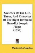 Sketches of the Life, Times, and Character of the Right Reverend Benedict Joseph Flaget (1852)