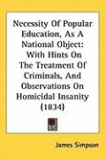 Necessity of Popular Education, as a National Object: With Hints on the Treatment of Criminals, and Observations on Homicidal Insanity (1834)
