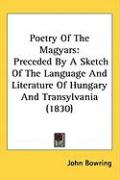 Poetry of the Magyars: Preceded by a Sketch of the Language and Literature of Hungary and Transylvania (1830)