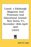 Lowe[s Edinburgh Magazine and Protestant and Educational Journal: New Series, V1, November 1846-April 1847 (1847)