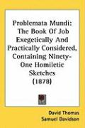 Problemata Mundi: The Book of Job Exegetically and Practically Considered, Containing Ninety-One Homiletic Sketches (1878)