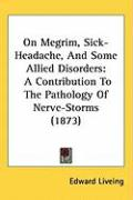 On Megrim, Sick-Headache, and Some Allied Disorders: A Contribution to the Pathology of Nerve-Storms (1873)