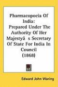 Pharmacopoeia of India: Prepared Under the Authority of Her Majesty[s Secretary of State for India in Council (1868)