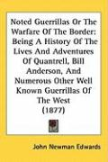 Noted Guerrillas or the Warfare of the Border: Being a History of the Lives and Adventures of Quantrell, Bill Anderson, and Numerous Other Well Known