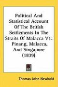 Political and Statistical Account of the British Settlements in the Straits of Malacca V1: Pinang, Malacca, and Singapore (1839)