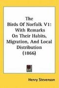 The Birds of Norfolk V1: With Remarks on Their Habits, Migration, and Local Distribution (1866)
