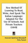 New Method of Learning to Read, Write, and Speak the Italian Language: Adapted for the Use of Schools and Private Teachers (1849)