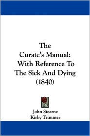 The Curate's Manual: With Reference to the Sick and Dying (1840)