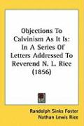 Objections to Calvinism as It Is: In a Series of Letters Addressed to Reverend N. L. Rice (1856)