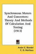 Synchronous Motors and Converters: Theory and Methods of Calculation and Testing (1913)