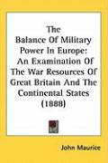 The Balance of Military Power in Europe: An Examination of the War Resources of Great Britain and the Continental States (1888)