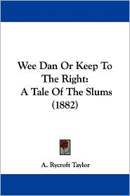 Wee Dan or Keep to the Right: A Tale of the Slums (1882)