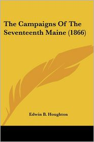 The Campaigns of the Seventeenth Maine (1866)