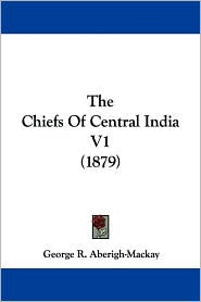 The Chiefs of Central India V1 (1879)