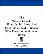 The National Church: Essays on Its History and Constitution, and Criticisms of Its Present Administration (1908)