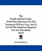 The Family Medical Guide: With Plain Directions for the Treatment of Every Case, and a List of the Medicines Required for Any Household (1871)