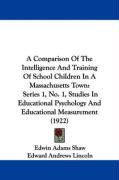 A  Comparison of the Intelligence and Training of School Children in a Massachusetts Town: Series 1, No. 1, Studies in Educational Psychology and Edu