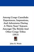 Among Congo Cannibals: Experiences, Impressions, and Adventures During a Thirty Years' Sojourn Amongst the Boloki and Other Congo Tribes (191