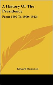 A History of the Presidency: From 1897 to 1909 (1912)