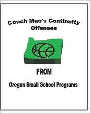 Coach Mac's Continuity Offenses from Oregon Small School Programs
